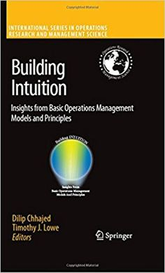Building Intuition: Insights from Basic Operations Management Models and Principles (International Series in Operations Research & Management Science): Dilip Chhajed, Timothy J. Lowe: 9780387736983: Amazon.com: Books