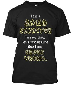 I am a Band Director - Never Wrong Tee | Teespring