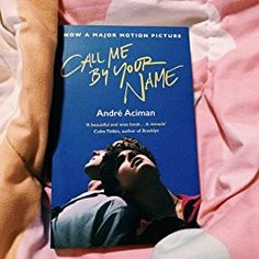 Call Me by Your Name: A Novel: André Aciman: 9780312426781: Amazon.com: Books