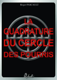 Chronique - La quadrature du cercle des pourris - Roger PASCAULT - avril 2015 https://monaventurelitteraire.wordpress.com/2015/04/02/la-quadrature-du-cercle-des-pourris/