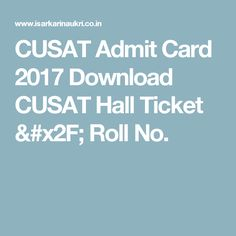 CUSAT Admit Card 2017 Download CUSAT Hall Ticket / Roll No.