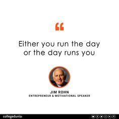 """""""Either you run the day or the day runs you"""" - Jim Rohn  Jim Rohn, quote, quotation, motivational quotes, inspirational quotes, quotes for students, collegedunia,"""