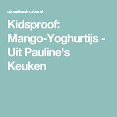Kidsproof: Mango-Yoghurtijs - Uit Pauline's Keuken