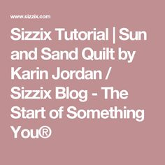 Sizzix Tutorial | Sun and Sand Quilt by Karin Jordan / Sizzix Blog - The Start of Something You®