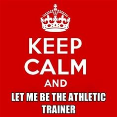 keep calm and let me be the athletic trainer