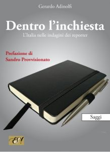 Dentro l'inchiesta. L'Italia nelle indagini dei reporter. Un libro sul giornalismo investigativo in Italia, tra teoria e pratica. http://dentrolinchiesta.wordpress.com/il-libro/