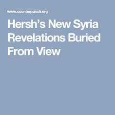 Hersh's New Syria Revelations Buried From View