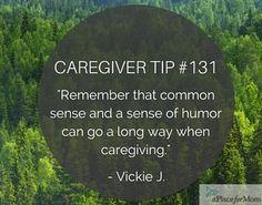 Caregivers say that both common sense and a sense of humor can go a long way…