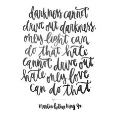 """Darkness cannot drive out darkness, only light can do that. Hate cannot drive out hate, only love can do that."" Martin Luther King, Jr. MLK Quote print"