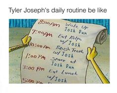 That would be my schedule too if I had a Josh dun