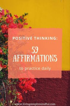 Stop negative self-talk with a positive mindset and these 59 self-affirmations for a happier and better version of yourself.