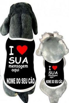 Que Tal fazer uma linda homenagem para seu cão? : Deixe a sua mensagem nesta cãomiseta, acesse nosso site e adquira=>> http://www.bompracachorro.com/p-1-4-120/Caomisetas---I-Love-Sua-Mensagem-   camisetasdahora