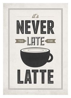 Coffee quote poster - Never too late for latte - Vintage-inspired Typography Kitchen art print A3. $18.00, via Etsy.
