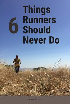 There are a few things that runners should never do. Things that aren't helpful, useful, or productive.