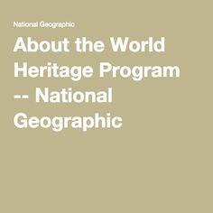 About the World Heritage Program -- National Geographic