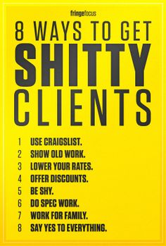 lol - 8 Ways to Get Shitty Clients /// more resources and websites included  at the bottom of the article (Clients from hell is a riot :))