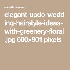 elegant-updo-wedding-hairstyle-ideas-with-greenery-floral.jpg 600×901 pixels