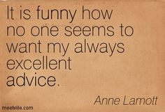 Anne Lamott Quotes And Sayings Pictures Favorite Quotes, Best Quotes, Life Quotes, Anne Lamott, You Make Me Laugh, Life Questions, George Carlin, Writers And Poets, Word Up