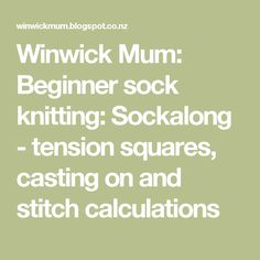 Winwick Mum: Beginner sock knitting: Sockalong - tension squares, casting on and stitch calculations