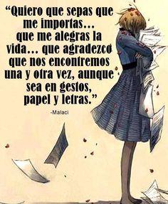 〽️Quiero que sepas que me importas… que me alegras la vida… que agradezco que nos encontremos una y otra vez, aunque sea en gestos, papel y letras.Malaci*
