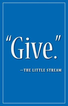 Give said the little stream.