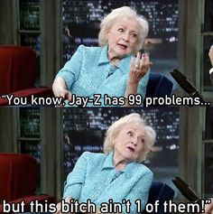 betty white, seriously love her. She reminds me of my grandma