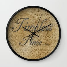 """""""Timeless Time"""" Design by Linda Prewer. Available in natural wood, black or white frames, $30.00 - our 10"""" diameter unique Wall Clocks feature a high-impact plexiglass crystal face and a backside hook for easy hanging. Choose black or white hands to match your wall clock frame and art design choice. Clock sits 1.75"""" deep and requires 1 AA battery (not included). #clock #wall #homedecor #time #timeless #words #inspirational"""