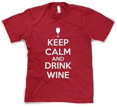 Keep Calm and Drink Wine t shirt funny drinking by CrazyDogTshirts, $14.99