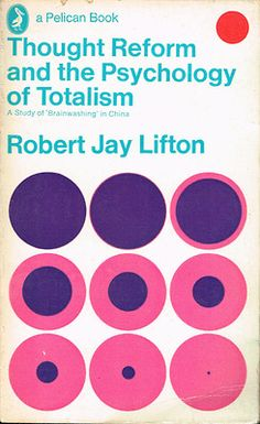 Thought Reform and the Psychology of Totalism | Robert Jay Lifton