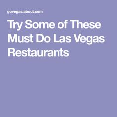 Try Some of These Must Do Las Vegas Restaurants