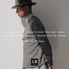 Fashion has to reflect who you are, what you feel at the moment, where you're going - Pharrell Williams