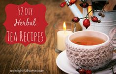 52 DIY Herbal Tea Recipes-Here are a bunch of recipes you can make in your own kitchen: