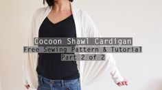 How to Make a Cocoon Shawl Cardigan - Free sewing pattern & tutorial - P...
