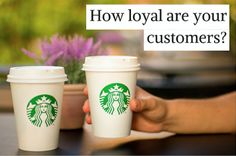 How loyal are your customers?