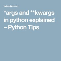 *args and **kwargs in python explained – Python Tips