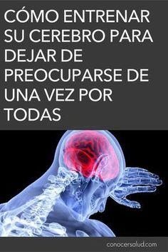 Cómo entrenar su cerebro para dejar de preocuparse de una vez por todas #salud