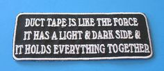 Duct Tape Is Like The Force It Has A Light Dark Side Funny Biker Iron on Patch | eBay