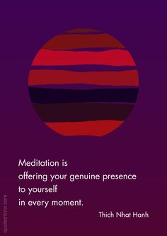 Meditation is offering your genuine presence to yourself in every moment. –Thich Nhat Hanh #meditation #presence http://quotemirror.com/s/220uc