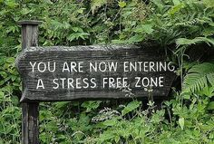 Stress free zone.... This would be a great DIY gift for Dad.  Post this in the driveway or the doorframe so when he comes home from work he will have a reminder that he has a gentle place to fall and rest... he is home : )