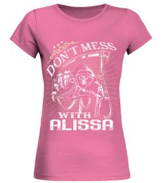 # DONT MESS WITH ALISSA .  DONT MESS WITH ALISSA  A GIFT FOR THE SPECIAL PERSON  It's a unique tshirt, with a special name!   HOW TO ORDER:  1. Select the style and color you want:  2. Click Reserve it now  3. Select size and quantity  4. Enter shipping and billing information  5. Done! Simple as that!  TIPS: Buy 2 or more to save shipping cost!   This is printable if you purchase only one piece. so dont worry, you will get yours.   Guaranteed safe and secure checkout via:  Paypal | VISA…