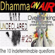 Dhamma on Air #25 Audio: The 10 indeterminable questions  Corresponding Video https://www.youtube.com/watch?v=c6XkNNwaSDM  Dhamma Questions answered:   Q52: Why did the Buddha refuse to answer the 14