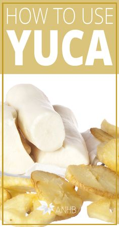How to Use Yuca - All Natural Home and Beauty #yuca #realfood #naturalhealth