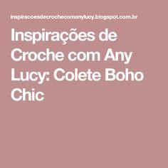 Inspirações de Croche com Any Lucy: Colete Boho Chic