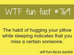 #769 - The habit of hugging your pillow while sleeping indicates that you miss a certain someone