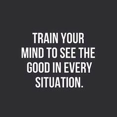 Train Your Mind To See The Good In Every Situation - Inspirational Quotes, Daily Quotes, Success Quotes, Daily Motivation, Personal Growth, Personal Development, Positive Thinking, Positive Mindset, Think and Grow Rich, Napoleon Hill, Robert Kiyosaki, Tony Robbins, Zig Ziglar, John Maxwell, Los Angeles, New York, Atlanta, Philadelphia, Washington DC, Las Vegas, Miami, Dallas, Houston, Toronto, Charlotte, Tampa, Orlando, New Orleans, California, Georgia, Texas, Canada, Florida, JK Commerce