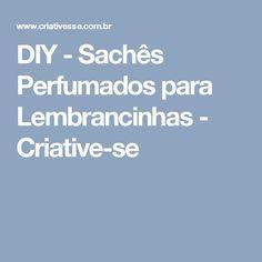 DIY - Sachês Perfumados para Lembrancinhas - Criative-se