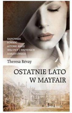 """Theresa Révay, """"Ostatnie lato w Mayfair"""", przeł. Magdalena Kamińska-Maurugeon, Świat Książki, Warszawa 2013. 511 stron"""