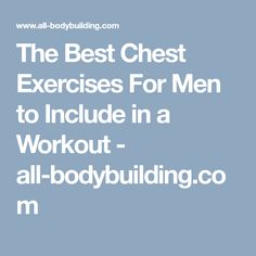 The Best Chest Exercises For Men to Include in a Workout - all-bodybuilding.com