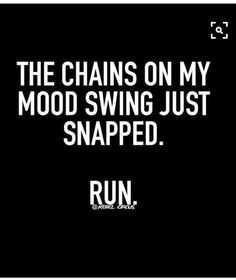 The chains on my mood swing just snapped. - lol moodiness PMS any reason bad mood funny humor Great Quotes, Me Quotes, Funny Quotes, Funny Memes, Inspirational Quotes, Best Friend Quotes Funny Hilarious, Gifs Hilarious, Qoutes, Funniest Quotes Ever