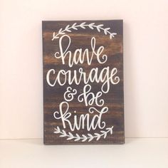 Have courage & be kind | Hand-lettered by The Adirondack Ink